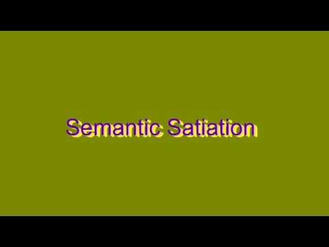 How to Pronounce Semantic Satiation