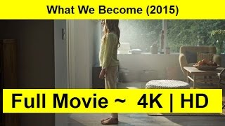 What We Become Full Length