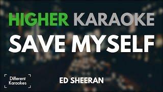Ed Sheeran - Save Myself (HIGHER Key Karaoke)