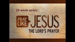 "Pray Like Jesus: ""Taking God Seriously"""