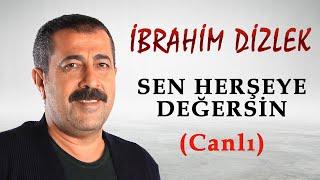 İBRAHİM DİZLEK SEN HERSEYE DEGERSIN