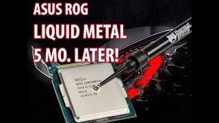 ASUS ROG - Liquid Metal 5 Months Later! Followup