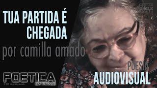 Tua Partida é Chegada - Poética em Transe - por Camilla Amado