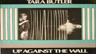 Tara Butler - Up Against The Wall