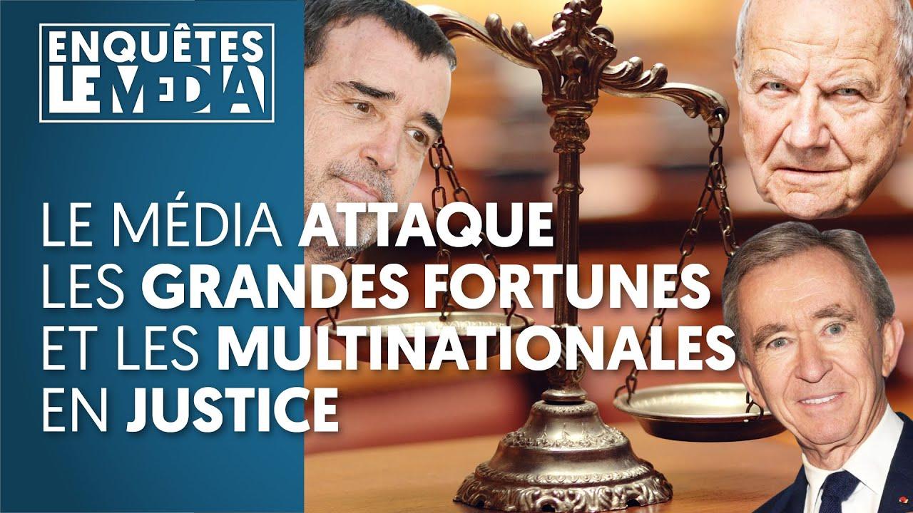 LE MÉDIA ATTAQUE LES GRANDES FORTUNES ET LES MULTINATIONALES EN JUSTICE