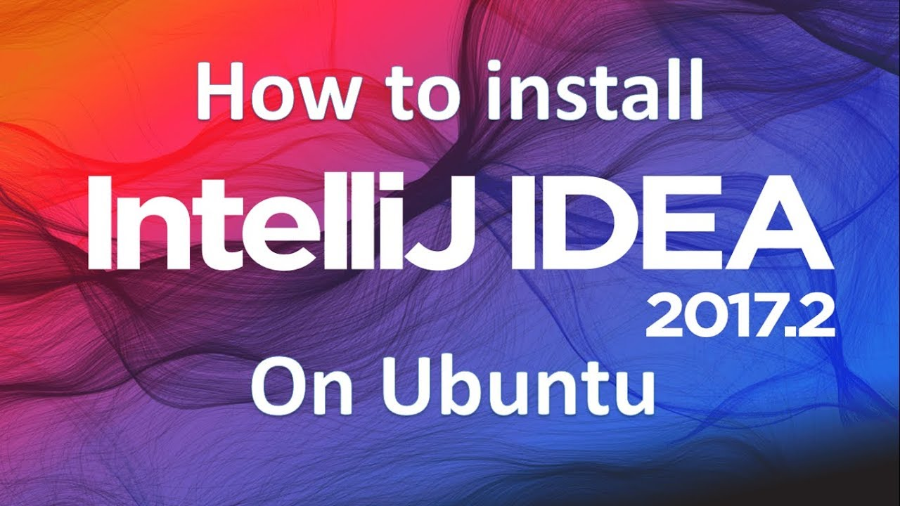How to install intelliJ idea 2017 on Ubuntu