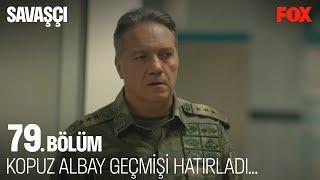 Kopuz Albay geçmişi hatırladı... Savaşçı 79. Bölüm