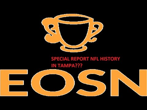 EOSN Special report  NFL History in Tampa??? MUST WATCH!