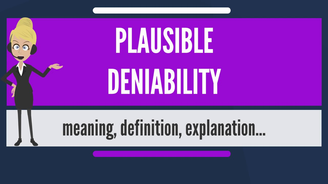 What Is PLAUSIBLE DENIABILITY? What Does PLAUSIBLE DENIABILITY Mean?  PLAUSIBLE DENIABILITY Meaning