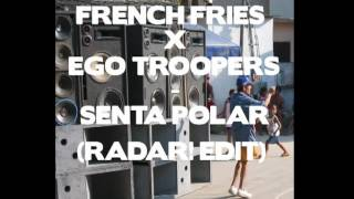 French Fries VS Ego Troopers - Senta Polar (Radar! Edit)