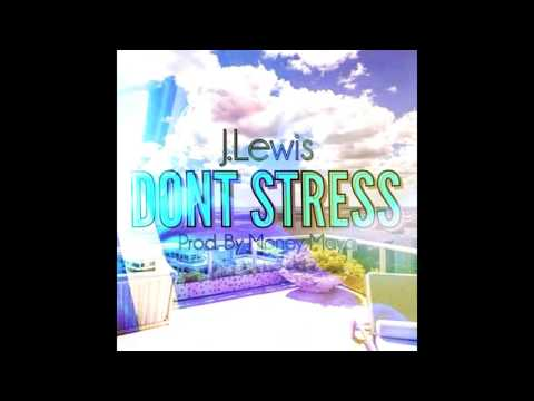 J.Lewis - Don't Stress (Prod by Money Maya)