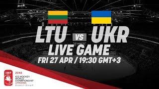 Lithuania - Ukraine   Live   2018 IIHF Ice Hockey World Championship Division I Group B