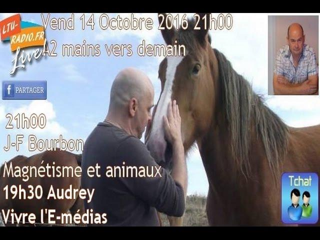 A 2 mains vers demain, magnétisme sur les animaux   Jrançois Bourbon   14 10 2016