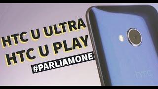 HTC U Ultra e HTC U Play: #Parliamone