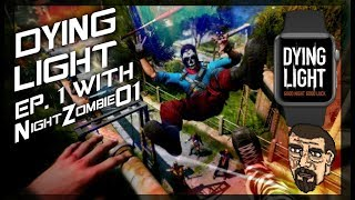 CO-OP DYING LIGHT PART (1) MOTHERS DAY!! W/NightZombie01