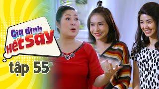GIA ĐÌNH HẾT SẢY - TẬP 55 FULL HD | Phim Việt Nam hay nhất 2020 | Hồng Vân, Khả Như, Nhan Phúc Vinh