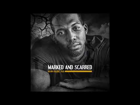 Kelvin Frazier - Marked and Scarred