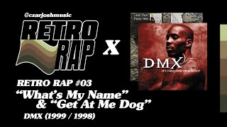 "RETRO RAP #03: ""What's My Name"" & ""Get At Me Dog"" - DMX [@czarjoshmusic]"