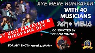 Aye Mere Humsafar I Alka Yagnik I Udit Narayan Live with 40 Musicians I Nirupama I Anand Milind Live