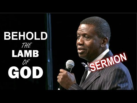 Pastor E.A Adeboye Sermon_ BEHOLD THE LAMB OF GOD
