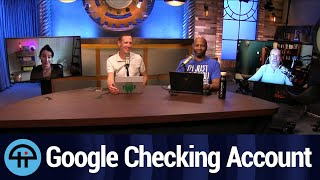 Do You Want a Google Checking Account?