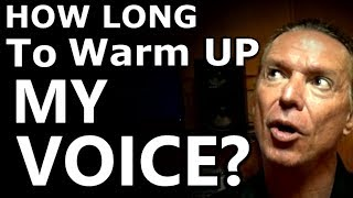 How Long Should I Take To Warm Up My Voice - Vocal Tutorial - Ken Tamplin Vocal Academy