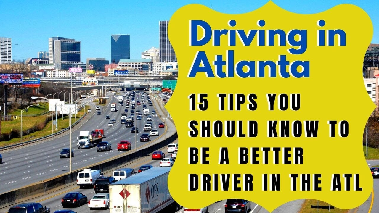 DRIVING IN ATLANTA - 15 TIPS YOU SHOULD KNOW TO BE A BETTER DRIVER IN THE ATL