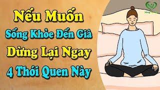Muốn sống khỏe đến già DỪNG NGAY 4 THÓI QUEN 99% người Việt mắc phải này