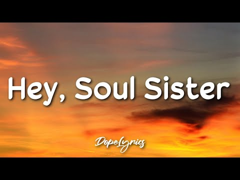 Hey, Soul Sister - Train (Lyrics) 🎵
