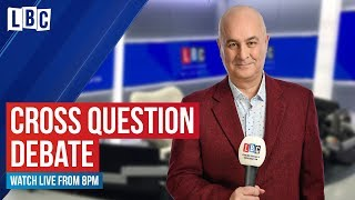 Cross Question with Iain Dale | watch live on LBC