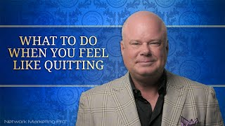 What To Do When You Feel Like Quitting?