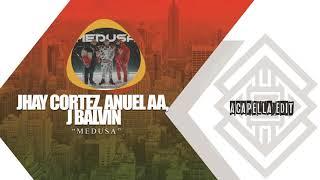 Jhay Cortez, Anuel AA, J Balvin – Medusa (Acapella Edit)