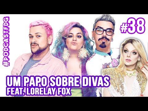 [ F D G #38 ] UM PAPO SOBRE DIVAS feat. Lorelay Fox - Filhos da Grávida de Taubaté