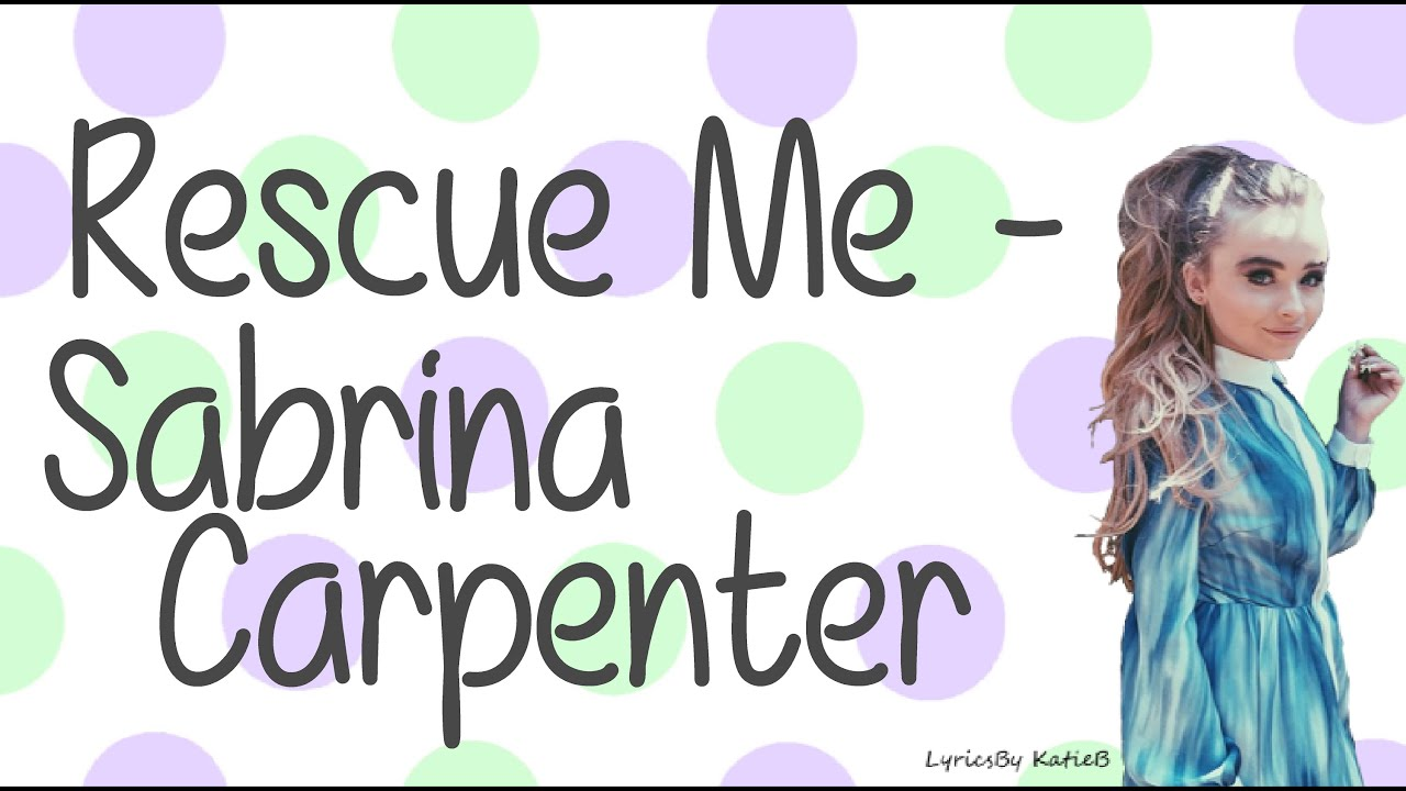 Rescue me with lyrics sabrina carpenter youtube