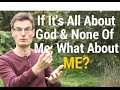 If It's All About God And None of Me: What About Me?
