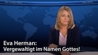 Eva Herman: Vergewaltigt im Namen Gottes!