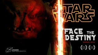FACE THE DESTINY - STAR WARS Fan Film 2016 - Finalist