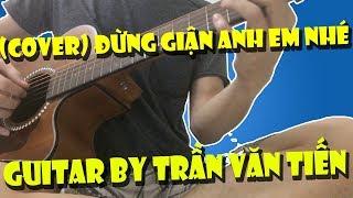 Đừng Giận Anh Nhé (Trương Đan Huy) | Guitar Cover By Trần Văn Tiến