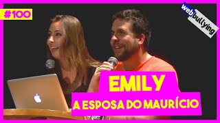 WEBBULLYING #100 - EMILY, A ESPOSA DO MAURÍCIO