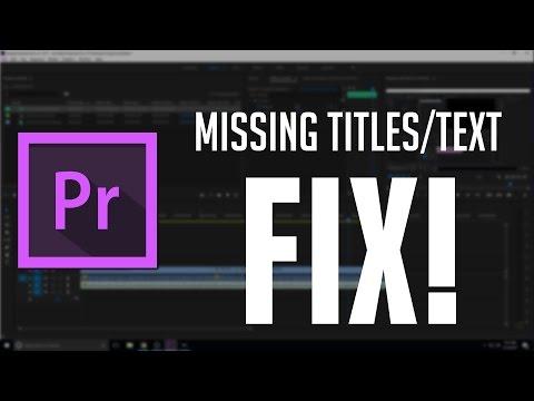 Adobe Premiere Pro CC 2017 Missing Titles/Text/Fonts Fix!