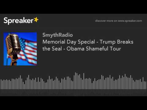 Memorial Day Special - Trump Breaks the Seal - Obama Shameful Tour (part 1 of 13)