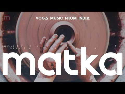 Indian Chillout music (2018) ❯ Yoga Music Indian 🇮🇳 ❯  MATKA ❯ Yoga Music from India