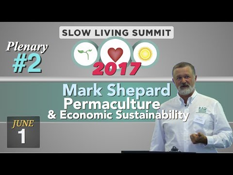 2017 Slow Living Summit #2: Permaculture & Economic Sustainability, Mark Shepard