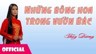 Những Bông Hoa Trong Vườn Bác - Thùy Dương || Nhạc Hay Việt Nam [Official Audio]