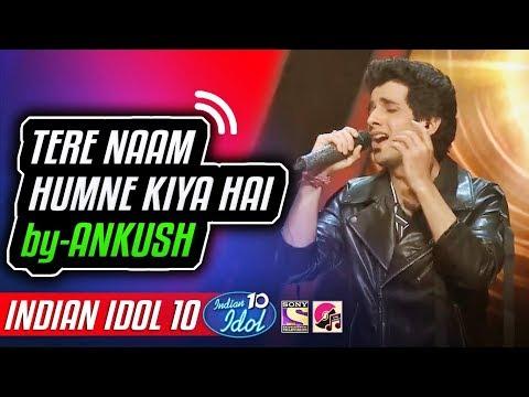 Tere Naam Humne Kiya Hai - Ankush - Indian Idol 10 - Neha Kakkar - 2018 - Salman Khan