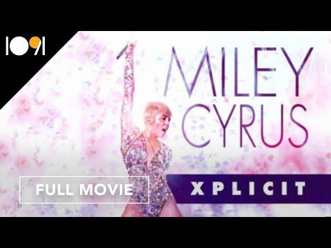 Miley Cyrus: Xplicit (FULL DOCUMENTARY)