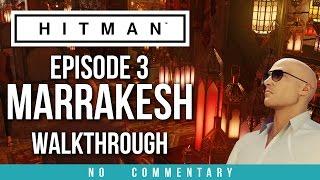 HITMAN Episode 3 - Marrakesh Gameplay Walkthrough (no commentary)