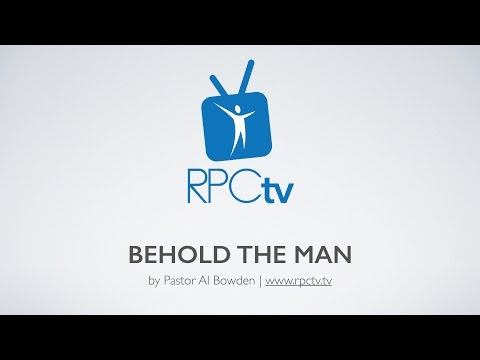 Behold the Man by Pastor Al Bowden 3/12/2016