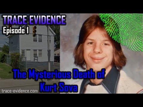 Trace Evidence - 001 - The Mysterious Death of Kurt Sova