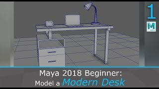 Maya 2018 Beginner: Model a Modern Desk and Assets (1/2)